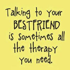 Talking to your best friend is sometimes...