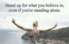 """""""Stand up for what you believe in, Even if you're standing alone."""""""