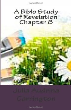 A Bible Study of Revelation Chapter 8 by Julia Audrina Carrington, http://www.amazon.com/gp/product/1481885324/ref=cm_sw_r_pi_alp_LhW9qb0BR0ZFR