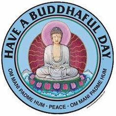 Have a Buddhaful Day ⊰❁⊱ om mani padme hum ⊰❁⊱ Peace