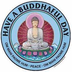 Have a Buddhaful Day!!!