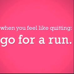 Don't quit - run.