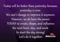Today Will Be Better Than Yesterday Because...