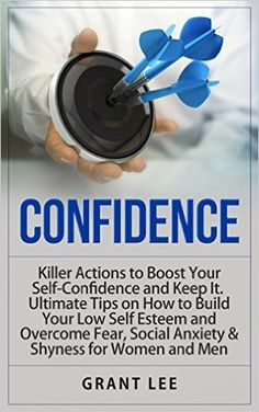 CONFIDENCE: Killer Actions to Boost Your Self-Confidence and Keep It. Ultimate Tips on How to Build Your Low Self Esteem and Overcome Fear, Social Anxiety ... Confidence Hacks, Confidence Building) - Kindle edition by Grant Lee. Politics & Social Sciences Kindle eBooks @ Amazon.com.