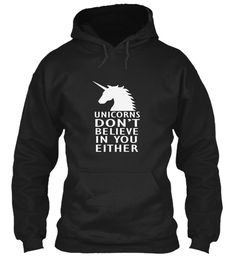 Discover Unicorns Don't Believe In You Hoodie! T-Shirt from Unicorn, a custom product made just for you by Teespring. Unicorn Hoodie, Hoodies, Sweatshirts, Unicorns, Believe In You, Sweaters, T Shirt, Products, Fashion