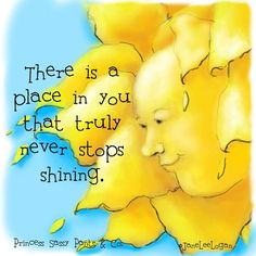 There is a place in you that truly never stops shining..