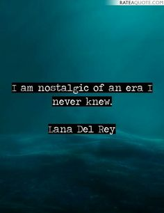 Lana Del Rey quote, taken from rateaquote.com