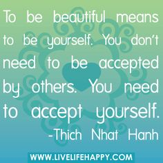 "‎‎‎""To be beautiful means to be yourself. You don't need to be accepted by others. You need to accept yourself."" -Thich Nhat Hanh by deeplifequotes, via Flickr"
