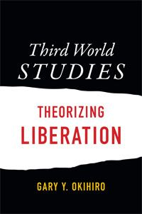 Third World Studies: Theorizing Liberation by Gary  Y. Okihiro