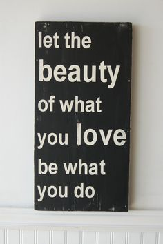 Let the Beauty of what you Love be what you do  wood by kspeddler, $40.00