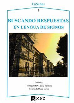 Buscando respuestas en lengua de signos : experiencias docentes con LSE como base de enseñanza / Inmaculada C. Báez Montero, Herminda Otero Doval (eds.) - Lugo : Axac, 2015