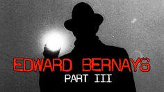 Edward Bernays 3: The Legacy - Stuff They Don't Want You To Know (+playl...