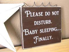 Please Do Not Disturb.... Baby Sleeping Finally.  Wood Primitive Door Sign. $9.00, via Etsy.
