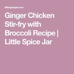 Ginger Chicken Stir-fry with Broccoli Recipe | Little Spice Jar
