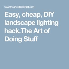 Easy, cheap, DIY landscape lighting hack.The Art of Doing Stuff