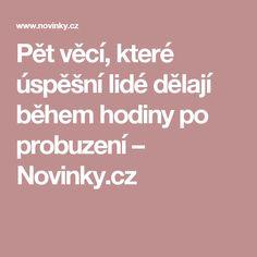 Pět věcí, které úspěšní lidé dělají během hodiny po probuzení– Novinky.cz