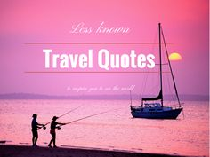 20 Less Known Travel Quotes To Inspire You To See The World | They Get AroundThey Get Around
