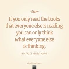 Quote by Haruki Murakami - If you only read the books that everyone else is reading, you can only think what everyone else is thinking. Short Inspirational Quotes, Great Quotes, Motivational Quotes, Inspiring Quotes, I Love Books, Good Books, Books To Read, Book Quotes, Me Quotes