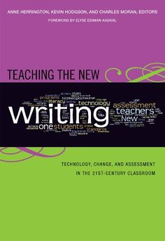 Teaching the New Writing: Technology, Change, and Assessment in the 21st-Century Classroom (Language & Literacy Series) (Language and Literacy Series) by Anne Herrington http://www.amazon.com/dp/0807749648/ref=cm_sw_r_pi_dp_Zz7Yub0BNWRYC