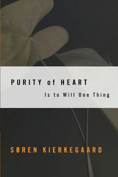 Purity of Heart: Is to Will One Thing by Soren Kierkegaard  [LAB]plowing through this son of a gun right now. Wow.