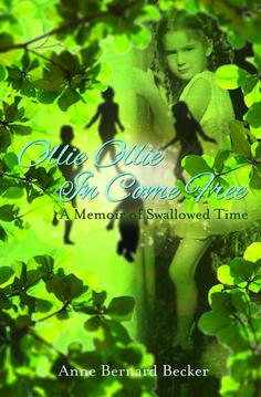 Sarah Anne's Book Review: Ollie Ollie in Come Free: A Memoir of Swallowed Time by Anne Bernard Becker