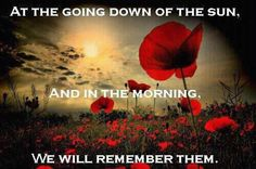 At the going down of the sun, and in the morning, we will remember them.