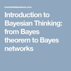 Introduction to Bayesian Thinking: from Bayes theorem to Bayes networks