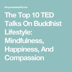 The Top 10 TED Talks On Buddhist Lifestyle: Mindfulness, Happiness, And Compassion