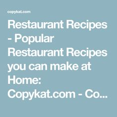 Restaurant Recipes - Popular Restaurant Recipes you can make at Home: Copykat.com - CopyKat Recipes - You have loved that recipe in the restaurant, now make that recipe at home.