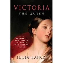 Victoria the Queen: An Intimate Biography of the Woman Who Ruled an Empire [Book]
