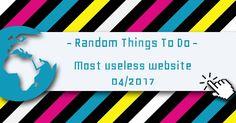 Random Things To Do - Most Useless Website of week 4 in 2017