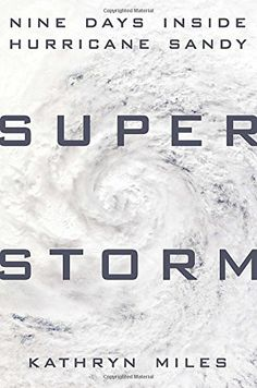 Superstorm: Nine Days Inside Hurricane Sandy by Kathryn Miles Walter Sci/Eng Library Sci/Eng Books (Level F) (QC945 .M46 2014 )