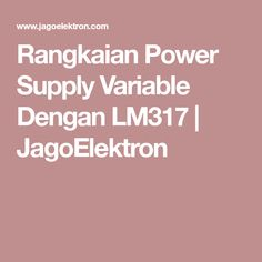 Rangkaian Power Supply Variable Dengan LM317 | JagoElektron