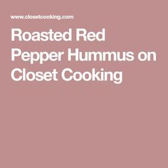Roasted Red Pepper Hummus on Closet Cooking