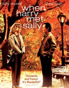 When Harry Met Sally: Harry and Sally have known each other for years, and are very good friends, but they fear sex would ruin the friendship.