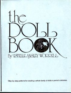 Free Copy of Book - The Doll Book: Step-by-step patterns for creating a whole family of dolls in period costumes.