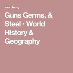 Guns Germs, & Steel • World History & Geography