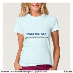 Trust Me I'm a Motivational Speaker T-shirts
