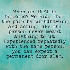 Usually our first reaction to rejection is feeling deeply hurt, it may not last long but you feel it down to the core and it's hard not to take it personal. Infj Infp, Introvert, Intp, Infj Door Slam, Rejected Quotes, Alone Time Quotes, Feeling Rejected, Infj Personality