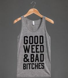 Good Weed & Bad Bitches (Tank)