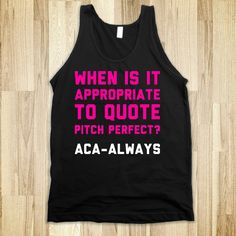 When is it appropriate to wear this shirt? The limit does not exist. Bahahaha. Mean Girls & Pitch Perfect combined.