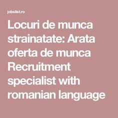 Locuri de munca strainatate: Arata oferta de munca Recruitment specialist with romanian language