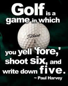 "PowerfulGolfTips.com - ""Golf is a game in which you yell 'fore', shoot six, and write down five."" Paul Harvey #golf #golfquotes"