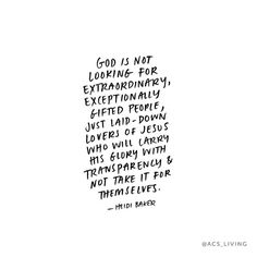 God is not looking for extraordinary, exceptionally gifted people, just laid-down lovers of Jesus who will carry His glory with transparency &amp amp not take it for themselves. Quotes About God, Quotes To Live By, Me Quotes, Sweet Quotes, People Quotes, Bible Verses Quotes, Jesus Quotes, Cool Words, Wise Words