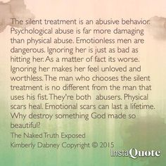 "The silent treatment is abuse, too! Always being ignored and given the ""silent treatment"" He can't accept responsibility so he ignores. Lol."