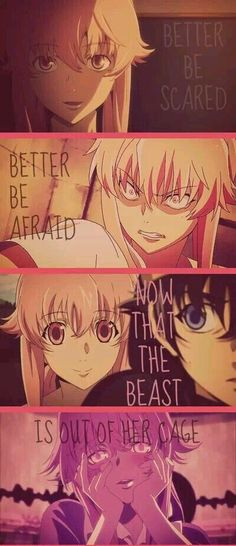 Better be scared, better be afraid, now that the beast is out of her cage || Mirai Nikki || Yuno Gasai