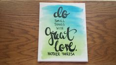 Do small things with great love Mother Theresa Canvas Quote Painting Art Hand Lettered Watercolor Home Decor Canvas Wall Hanging Blue Green by ArtOfWordsBoutique on Etsy