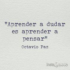 """""""Aprender a dudar es aprender a pensar"""" Frase de Octavio Paz (1918-1998), poeta…"""