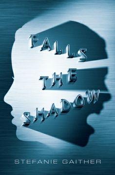 Falls the Shadow by Stefanie Gaither | Publisher: Simon & Schuster BFYR | Publication Date: September 16, 2014 | www.stefaniegaither.com | #YA Science Fiction #Thriller