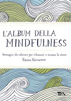 Buy The Mindfulness Colouring Book By Emma Farrarons From Waterstones Today Click And Collect Your Local Or Get FREE UK Delivery On Orders